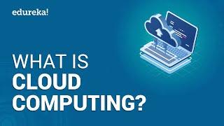 Cloud Computing Tutorial For Beginners   What is Cloud Computing   AWS Training   Edureka