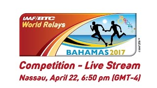 Live coverage IAAFBTC World Relays Bahamas 2017 Day 1