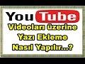 Youtube Videoları Üzerine, Yazı Ekleme Nasıl Yapılır...