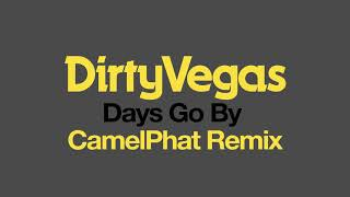 Dirty Vegas - Days Go By (CamelPhat Remix) [Official Audio - OUT NOW]