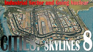 """Cities: Skylines, EP8 - """"Industrial Sector And Going Nuclear"""""""