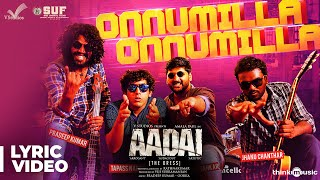 Aadai | Onnumilla Song Lyric Video | Amala Paul | Rathnakumar | Pradeep Kumar, Oorka | V Studios