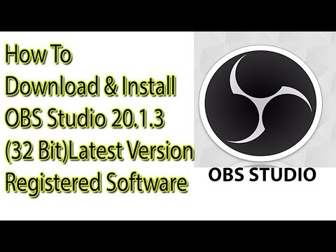 How To Download & Install OBS Studio 20.1.3 (32 Bit) Latest Version Registered Software