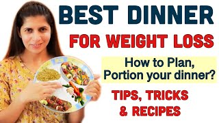 Best Dinner for Weight Loss | How to Plan & Portion Dinner to Lose Weight  | Tips, Tricks & Recipes