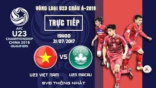 FULL   U23 VIỆT NAM vs U23 MACAU   BẢNG I VÒNG LOẠI VCK U23 CHÂU Á 2018