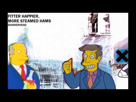 Steamed Hams but it's Fitter Happier by Radiohead