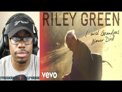 Riley Green - I Wish Grandpas Never Died REACTION!