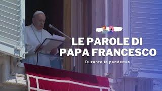 Le parole di papa Francesco durante la pandemia