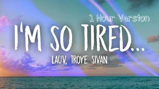 Lauv, Troye Sivan   I'm So Tired (1 HOUR VERSION)