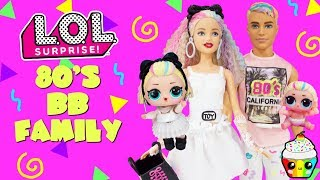 80s BB Family DIY Custom Fun Craft With Barbie and Ken LOL Surprise Dolls