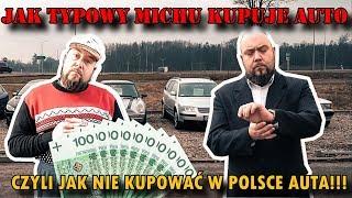 Jak NIE kupować samochodu używanego w Polsce. CZYLI JAK TYPOWY MICHU KUPUJE AUTO?