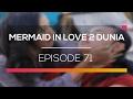 Mermaid In Love 2 Dunia Episode 71