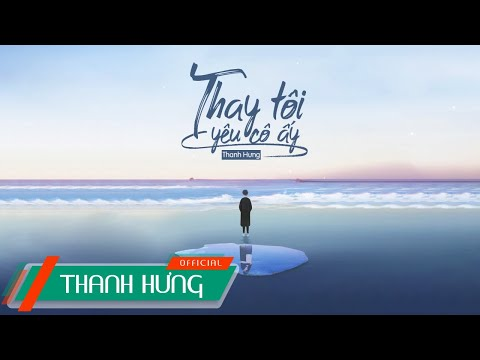 Thay Tôi Yêu Cô Ấy (ĐNSTĐ) - Thanh Hưng   Official Lyrics Video