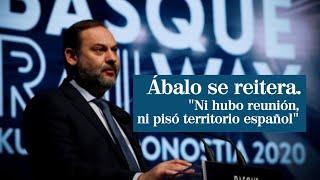 """Ábalos se reitera: """"Ni hubo reunión, ni pisó territorio español"""""""