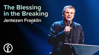 The Blessing Is In The Breaking | Pastor Jentezen Franklin