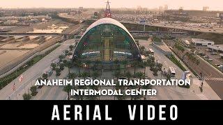 Drone Video Anaheim Regional Transportation Intermodal Center (4K)