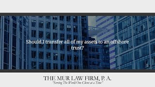 Should I transfer all of my assets to an offshore trust?