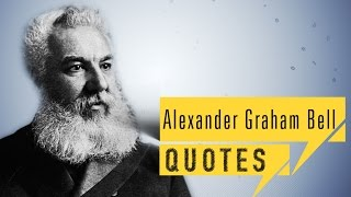 Alexander Graham Bell QUOTES | quick up QUOTES