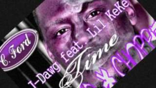 J-Dawg feat Lil KeKe -Time (Slowed & Chopped by DJ C Ford)