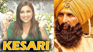 I Am Very Excited For Kesari Movie Parineeti Chopra | Akshay Kumar