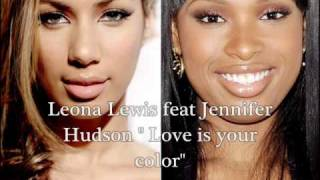 Leona Lewis & Jennifer Hudson -  Love Is Your Color (New Song 2010)
