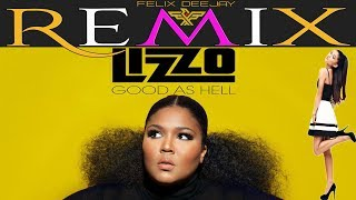 LIZZO Feat. Ariana Grande   Good As Hell (Dance Mix By Felix)