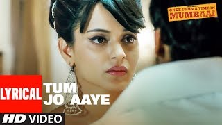 Lyrical:Tum Jo Aaye |Once Upon A Time In Mumbai | Ajay