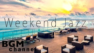 Weekend Jazz Music   Relaxing Jazz Music   Chill Out Music For Work, Study