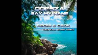 Odesza - Say My Name (Pieces & C.Rok Remix) [Tropical House]