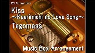 "Kiss ~Kaerimichi no Love Song~/Tegomass [Music Box] (Anime ""Love Com"" ED)"