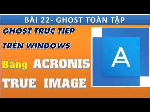 Ghost win 7, 10   Cách ghost win 7-10 64bit, 32bit bằng acronis true image 2018