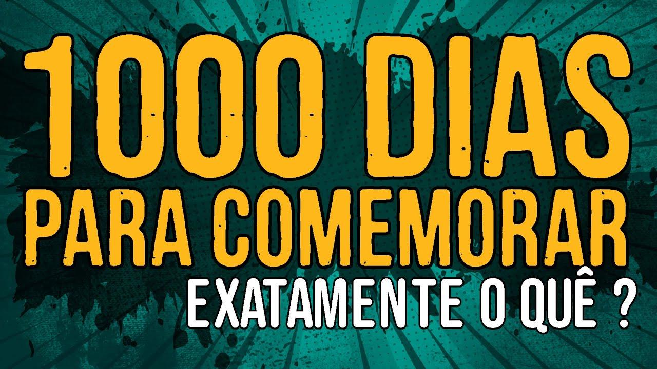 1000 Dias Para Comemorar Exatamente o Quê?