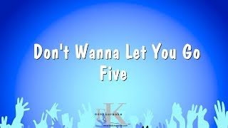 Don't Wanna Let You Go - Five (Karaoke Version)