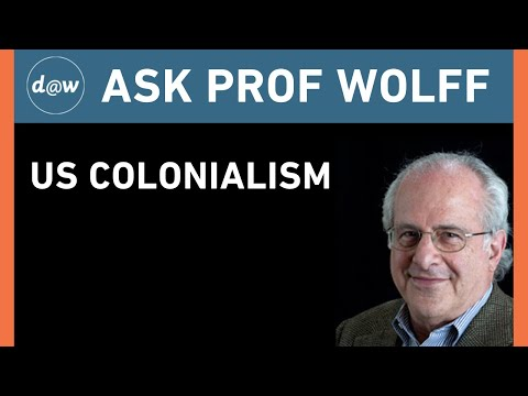 Ask Prof Wolff:  US Colonialism