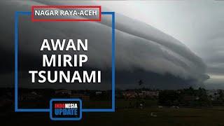 Detik-detik Penampakan Awan Mirip Tsunami di Nagan Raya, BMKG Ungkap Dampaknya