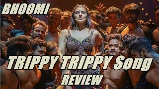Trippy Trippy Song Review l Sunny Leone l Bhoomi