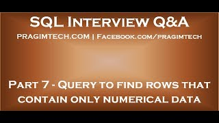 Part 7   SQL query to find rows that contain only numerical data