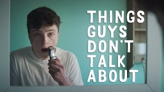 Things Guys Don't Talk About