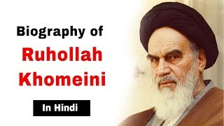 Biography of Ruhollah Khomeini, Iranian revolutionary and first supreme leader of Iran