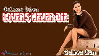 Celine Dion   Lovers Never Die (Lyrics)