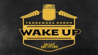 Wake Up - Trademark Aaron Ft. The Upset Victory