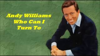 Andy Williams........Who Can I Turn To.