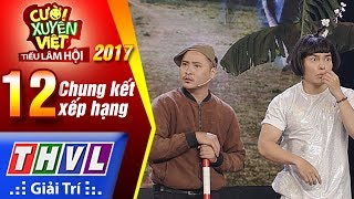 THVL | Cười xuyên Việt – Tiếu lâm hội 2017: Tập 12 – Chung kết xếp hạng
