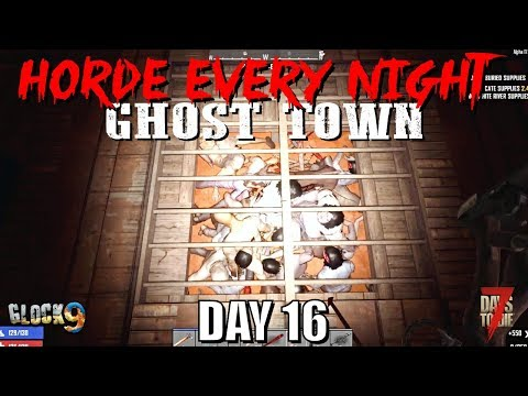 7 Days To Die - Horde Every Night (Day 16) Ghost Town