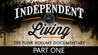 Independent Living - The Funk Volume Documentary (Part 1 of 4)