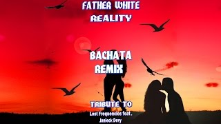 Father White - Reality Bachata Remix (Tribute to Lost Frequencies Feat. Janieck Devy)