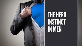 Understand The Hero Instinct in Men