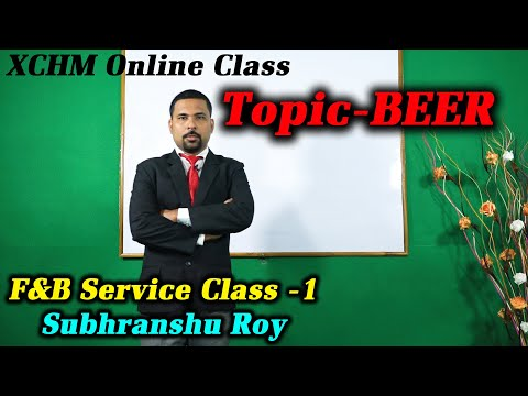 Online Class -1   Beer, Manufacturing Process Of Beer    F&B Service   By Subhranshu Roy    XCHM   