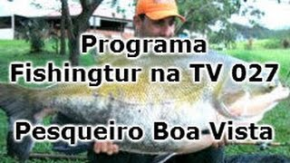 Programa Fishingtur na TV 027 - Pesqueiro Boa Vista
