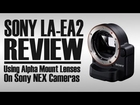 SONY LA-EA2 ADAPTER REVIEW | Using Alpha-mount Lenses on NEX E-mount Cameras
